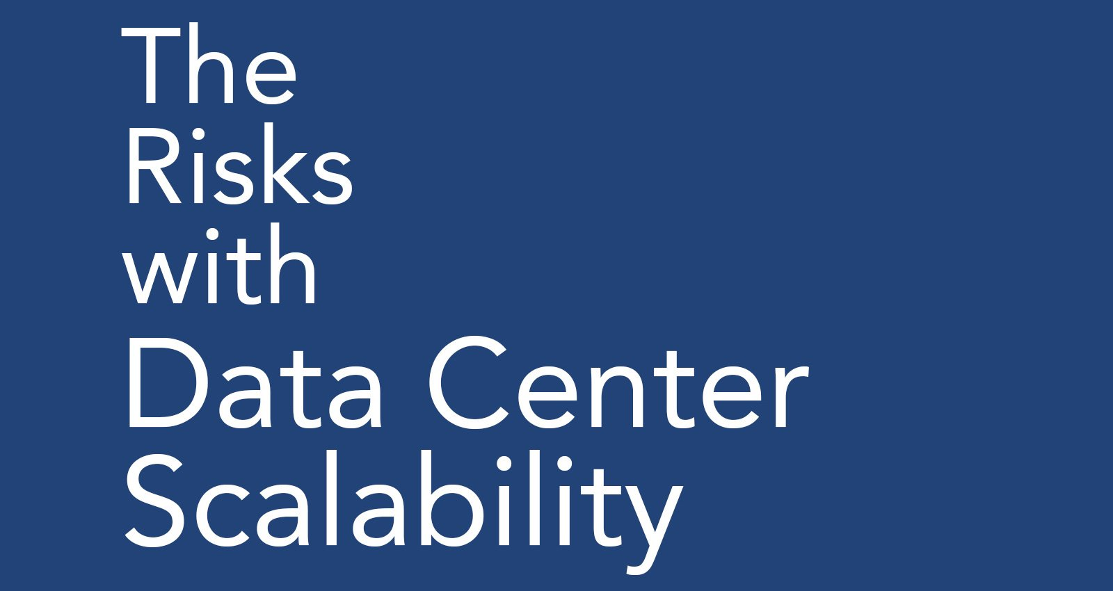 The Risks with Data Center Scalability
